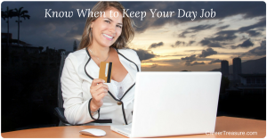 Know When to Keep Your Day Job